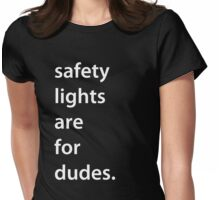 safety lights are for dudes.  Womens Fitted T-Shirt