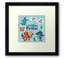 Let's be Pirates! Framed Print