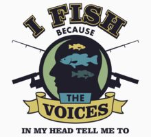 I Fish Because The Voices In My Head Tell Me To - Fishing T shirt Kids Tee