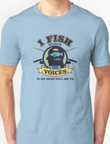 I Fish Because The Voices In My Head Tell Me To - Fishing T shirt Unisex T-Shirt