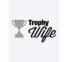 Trophy Wife Funny Quote Photographic Print