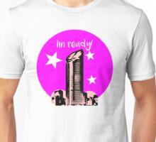 I'm ready! Unisex T-Shirt
