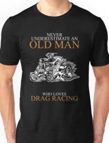 never understimate an old man DRAG RACING Unisex T-Shirt