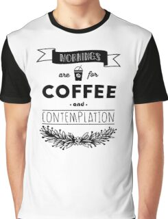 Mornings are for Coffee and Contemplation Graphic T-Shirt