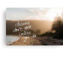 Dreams Do Not Work Unless You Do message Canvas Print