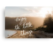 Enjoy The Little Things message Canvas Print