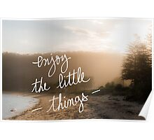 Enjoy The Little Things message Poster