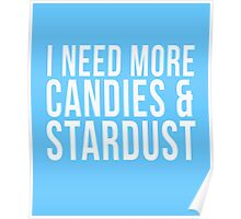 I Need More Candies & Stardust cool t-shirt Poster