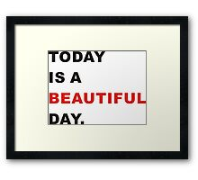 Today is beautiful  Framed Print