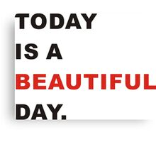 Today is beautiful  Canvas Print