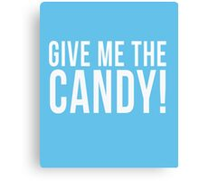 Give Me The Candy! cool t-shirt  Canvas Print