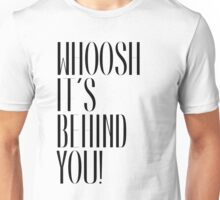 Whoosh it's behind you - Sheffield Steelers Unisex T-Shirt