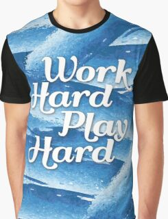 Work Hard Play Hard Graphic T-Shirt