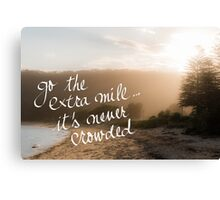 Go The Extra Mile Its Never Crowded message Canvas Print