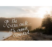 Go The Extra Mile Its Never Crowded message Photographic Print