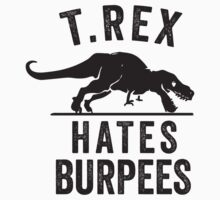 T Rex Hates Burpees by Fitspire Apparel