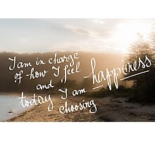 Today I Am Choosing Happiness message Photographic Print