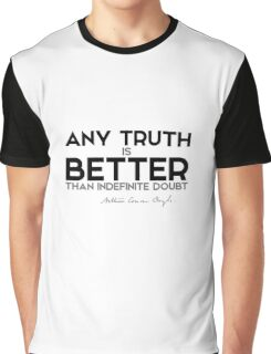 any truth is better than indefinite doubt - arthur conan doyle Graphic T-Shirt