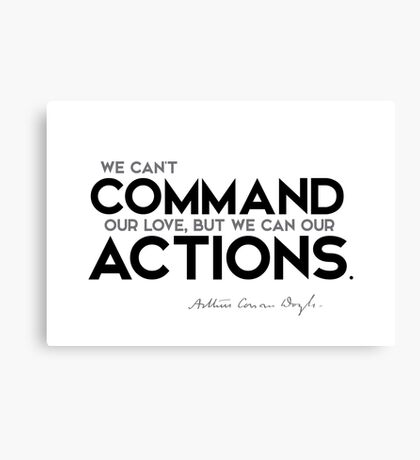 we can't command our love, but we can our actions - arthur conan doyle Canvas Print