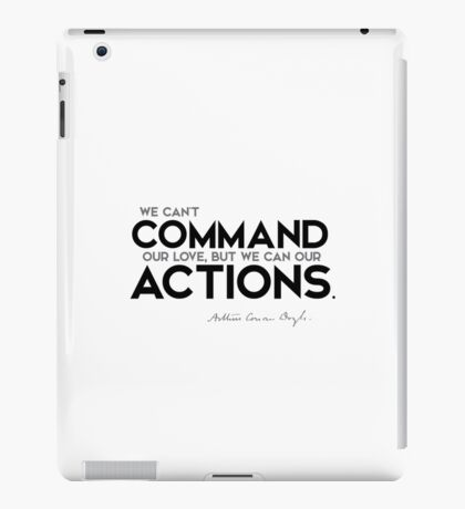we can't command our love, but we can our actions - arthur conan doyle iPad Case/Skin