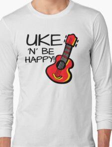 Uke 'n' be happy! Long Sleeve T-Shirt