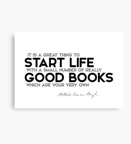 start life with good books - arthur conan doyle Canvas Print