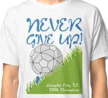 Never Give Up! Leicester Classic T-Shirt