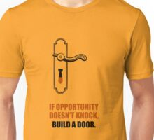 If Opportunity Doesn't Knock, Build A Door - Corporate Start-Up Quotes Unisex T-Shirt