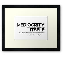 mediocrity knows nothing higher than itself - arthur conan doyle Framed Print