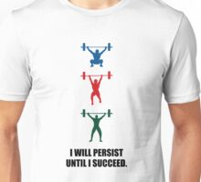 I Will Persist Until I Succeed - Corporate Start-Up Quotes Unisex T-Shirt