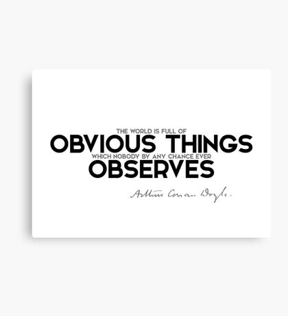 the world is full of obvious things - arthur conan doyle Canvas Print