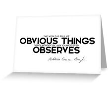 the world is full of obvious things - arthur conan doyle Greeting Card