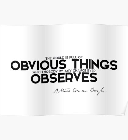 the world is full of obvious things - arthur conan doyle Poster