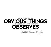 the world is full of obvious things - arthur conan doyle Photographic Print