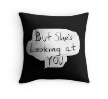 But She's Looking At You Throw Pillow