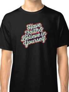 Have Faith and Believe in Yourself - Typography Art T shirt Classic T-Shirt