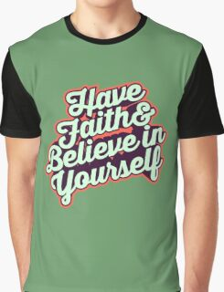 Have Faith and Believe in Yourself - Typography Art T shirt Graphic T-Shirt