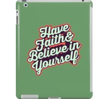 Have Faith and Believe in Yourself - Typography Art T shirt iPad Case/Skin