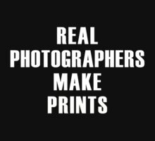 Real Photographers Make Prints by Robert Dettman
