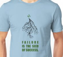 Failure Is The Seed Of Success - Corporate Start-Up Quotes Unisex T-Shirt