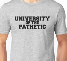 University of the Pathetic Unisex T-Shirt