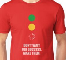 Don't Wait For Success, Make Them - Corporate Start-Up Quotes Unisex T-Shirt