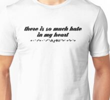 There is so much Hate in my Heart Unisex T-Shirt