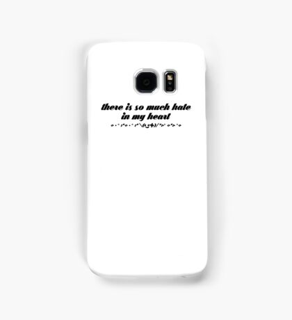 There is so much Hate in my Heart Samsung Galaxy Case/Skin