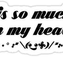 There is so much Hate in my Heart Sticker