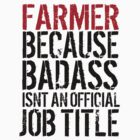 Funny 'Farmer Because Badass Isn't an official Job Title' T-Shirt by Albany Retro