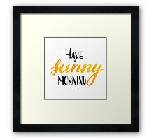 Have a sunny morning - hand lettering Framed Print