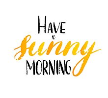 Have a sunny morning - hand lettering Photographic Print
