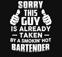 Sorry This Guy Is Already Taken By A Smokin Hot Bartender T-Shirt Unisex T-Shirt