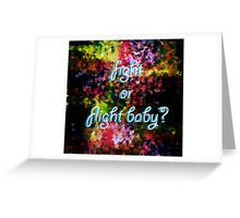 Fight or Flight Baby? Greeting Card